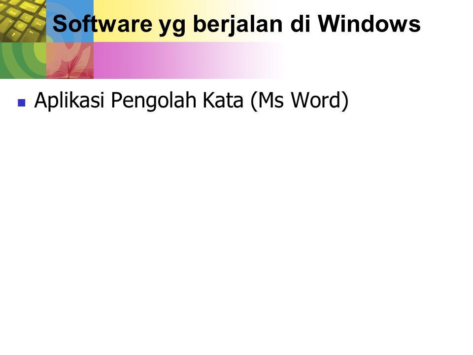 Software yg berjalan di Windows Aplikasi Pengolah Kata (Ms Word)
