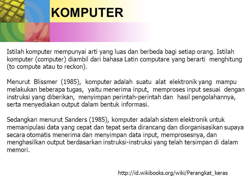 KOMPUTER Istilah komputer mempunyai arti yang luas dan berbeda bagi setiap orang. Istilah komputer (computer) diambil dari bahasa Latin computare yang