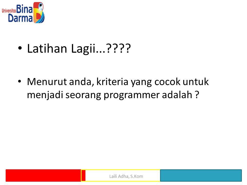 Latihan Lagii...???? Menurut anda, kriteria yang cocok untuk menjadi seorang programmer adalah ?
