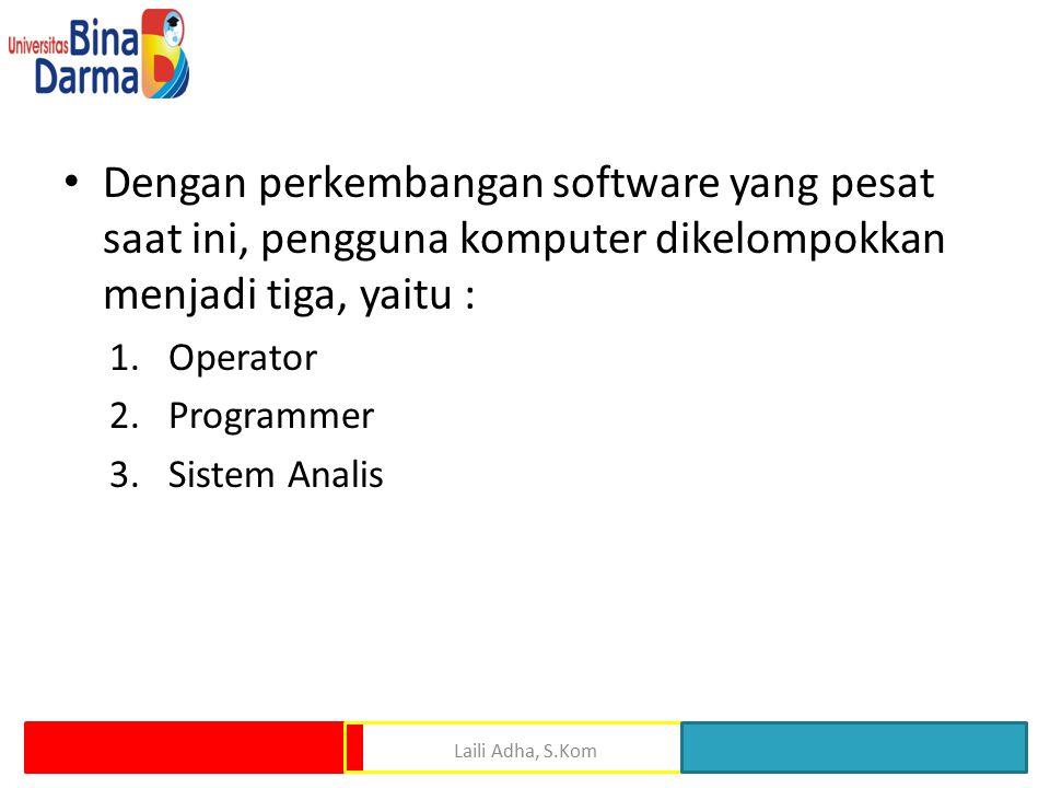 Dengan perkembangan software yang pesat saat ini, pengguna komputer dikelompokkan menjadi tiga, yaitu : 1.Operator 2.Programmer 3.Sistem Analis Laili