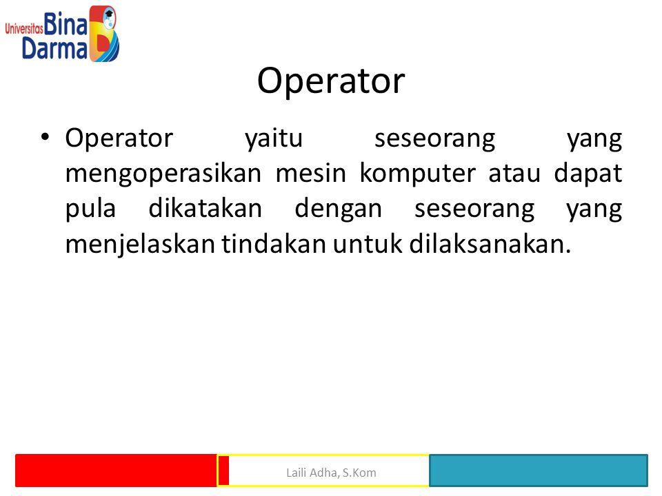 Operator Operator yaitu seseorang yang mengoperasikan mesin komputer atau dapat pula dikatakan dengan seseorang yang menjelaskan tindakan untuk dilaks
