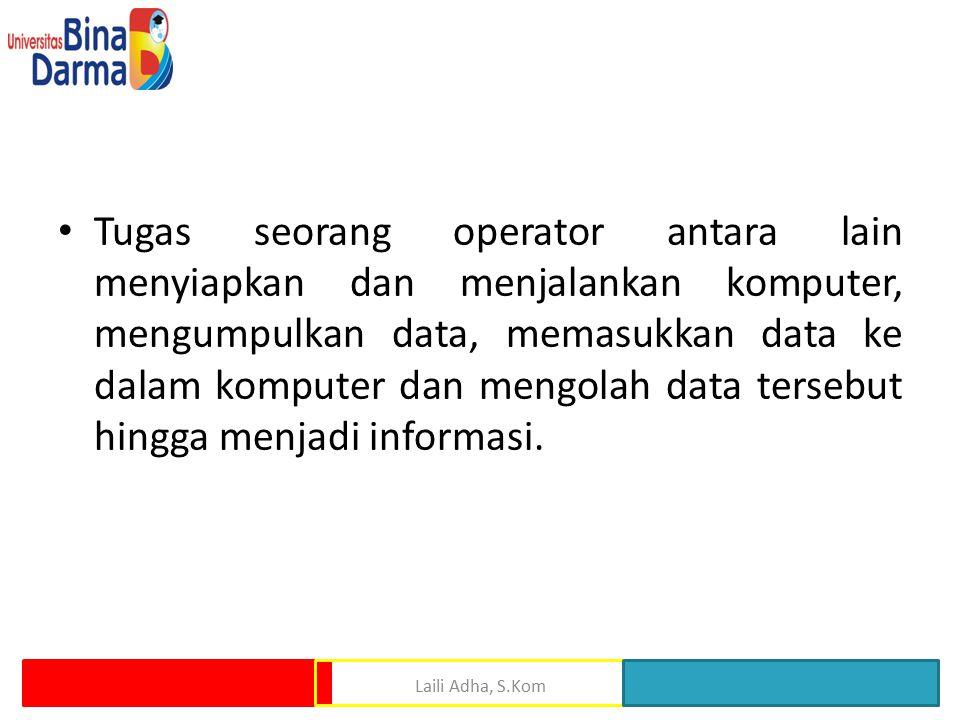 Tugas seorang operator antara lain menyiapkan dan menjalankan komputer, mengumpulkan data, memasukkan data ke dalam komputer dan mengolah data tersebu