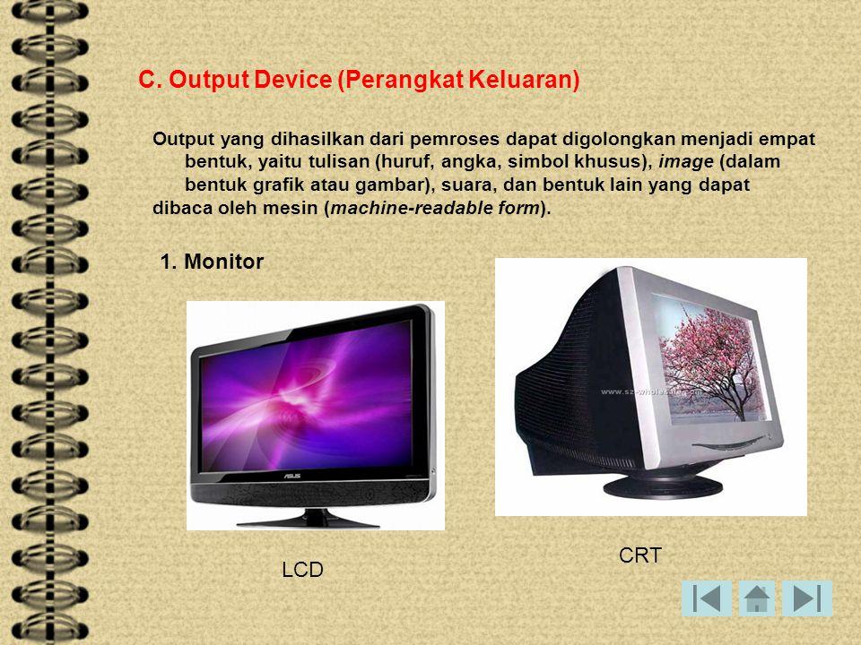 C. Output Device (Perangkat Keluaran) Output yang dihasilkan dari pemroses dapat digolongkan menjadi empat bentuk, yaitu tulisan (huruf, angka, simbol