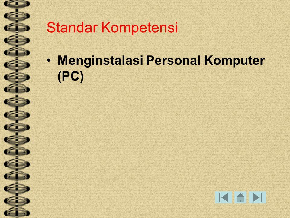 Menginstalasi Personal Komputer (PC) Standar Kompetensi