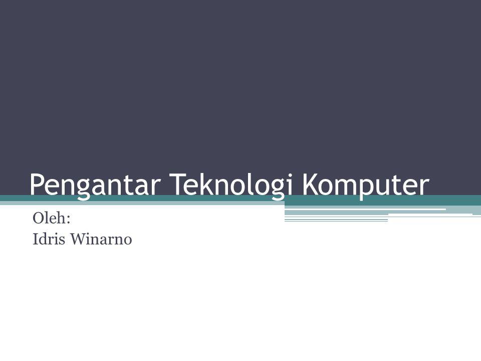 Pengantar Teknologi Komputer Oleh: Idris Winarno