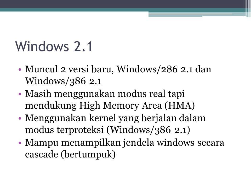 Windows 2.1 Muncul 2 versi baru, Windows/286 2.1 dan Windows/386 2.1 Masih menggunakan modus real tapi mendukung High Memory Area (HMA) Menggunakan ke