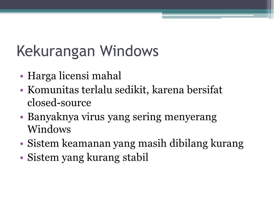 Kekurangan Windows Harga licensi mahal Komunitas terlalu sedikit, karena bersifat closed-source Banyaknya virus yang sering menyerang Windows Sistem k