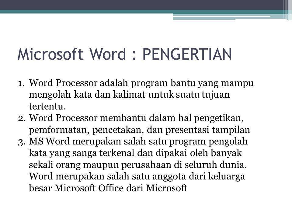 Microsoft Word : PENGERTIAN 1.Word Processor adalah program bantu yang mampu mengolah kata dan kalimat untuk suatu tujuan tertentu. 2.Word Processor m