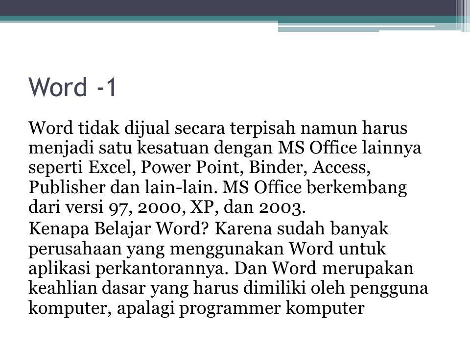 Word -1 Word tidak dijual secara terpisah namun harus menjadi satu kesatuan dengan MS Office lainnya seperti Excel, Power Point, Binder, Access, Publi