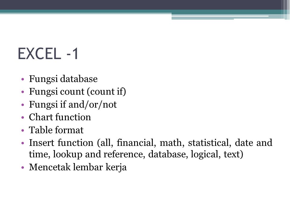 EXCEL -1 Fungsi database Fungsi count (count if) Fungsi if and/or/not Chart function Table format Insert function (all, financial, math, statistical,