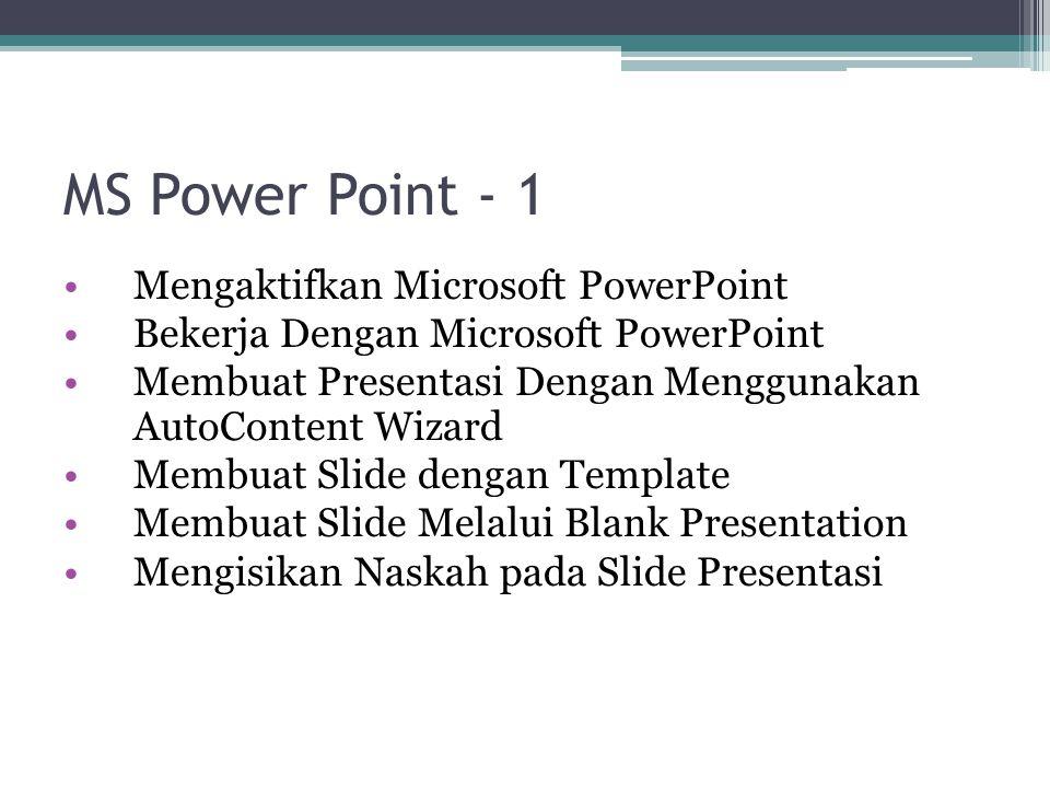 MS Power Point - 1 Mengaktifkan Microsoft PowerPoint Bekerja Dengan Microsoft PowerPoint Membuat Presentasi Dengan Menggunakan AutoContent Wizard Memb