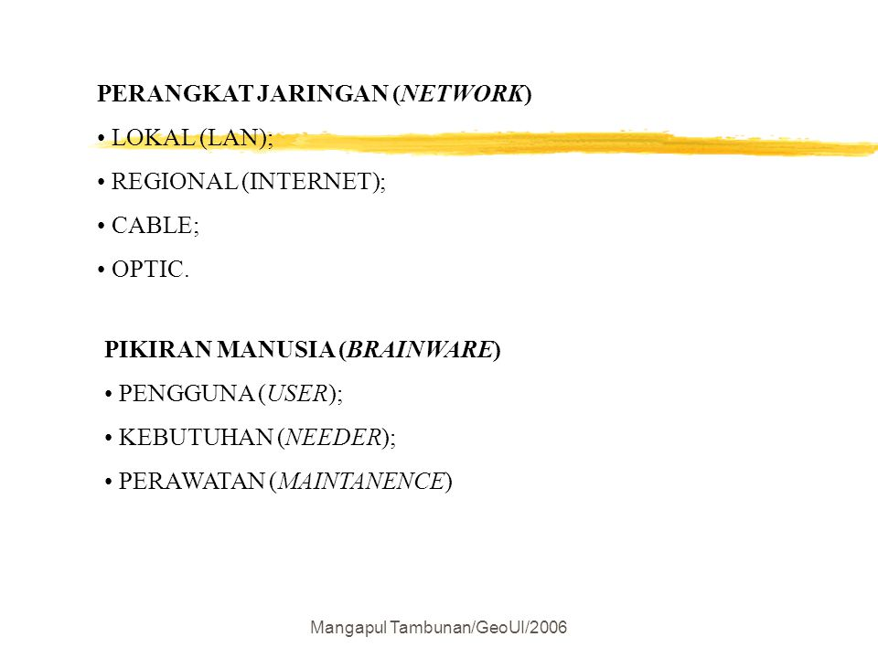 Mangapul Tambunan/GeoUI/2006 PERANGKAT JARINGAN (NETWORK) LOKAL (LAN); REGIONAL (INTERNET); CABLE; OPTIC. PIKIRAN MANUSIA (BRAINWARE) PENGGUNA (USER);