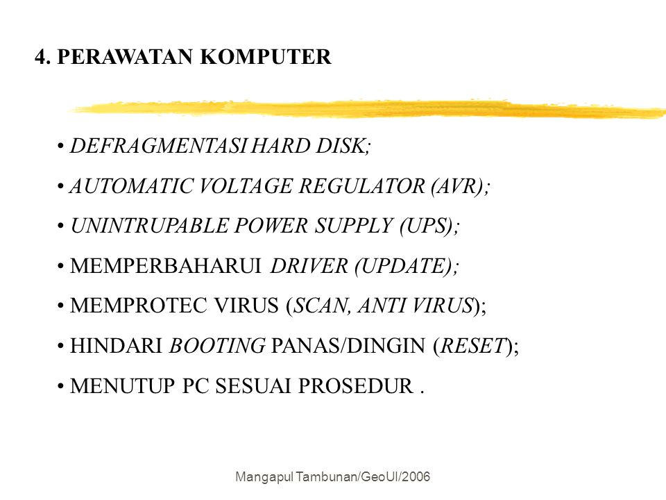 Mangapul Tambunan/GeoUI/2006 4. PERAWATAN KOMPUTER DEFRAGMENTASI HARD DISK; AUTOMATIC VOLTAGE REGULATOR (AVR); UNINTRUPABLE POWER SUPPLY (UPS); MEMPER