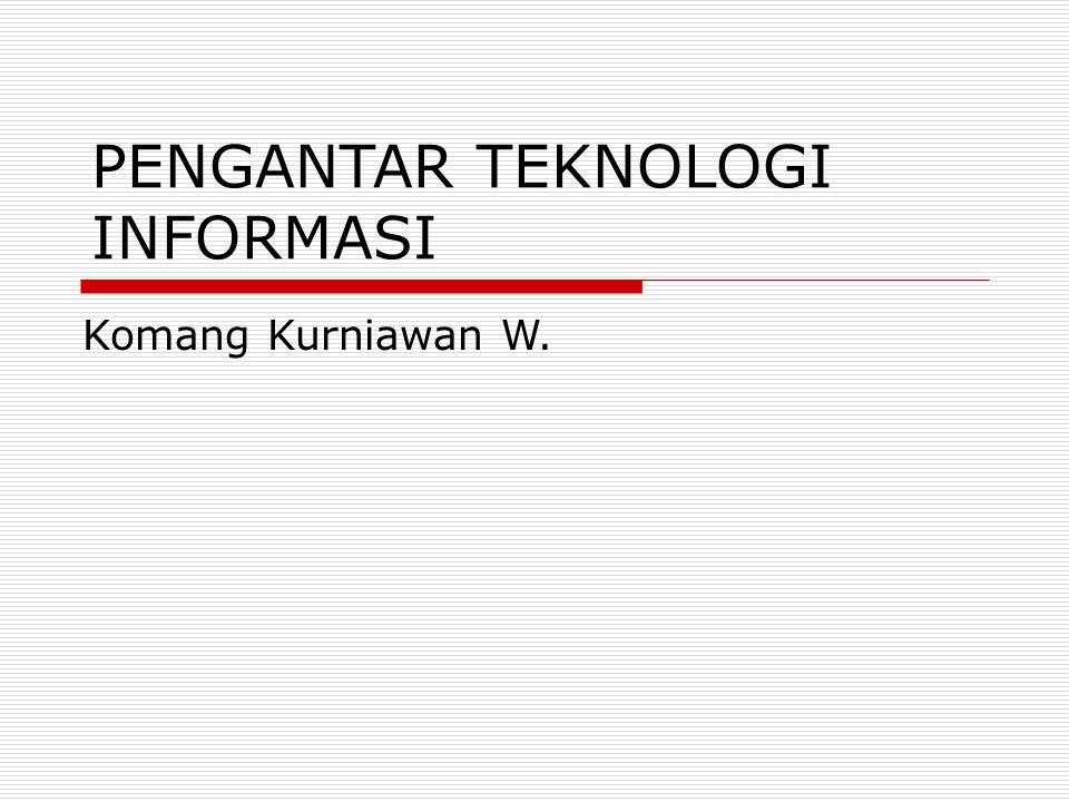 PENGANTAR TEKNOLOGI INFORMASI Komang Kurniawan W.