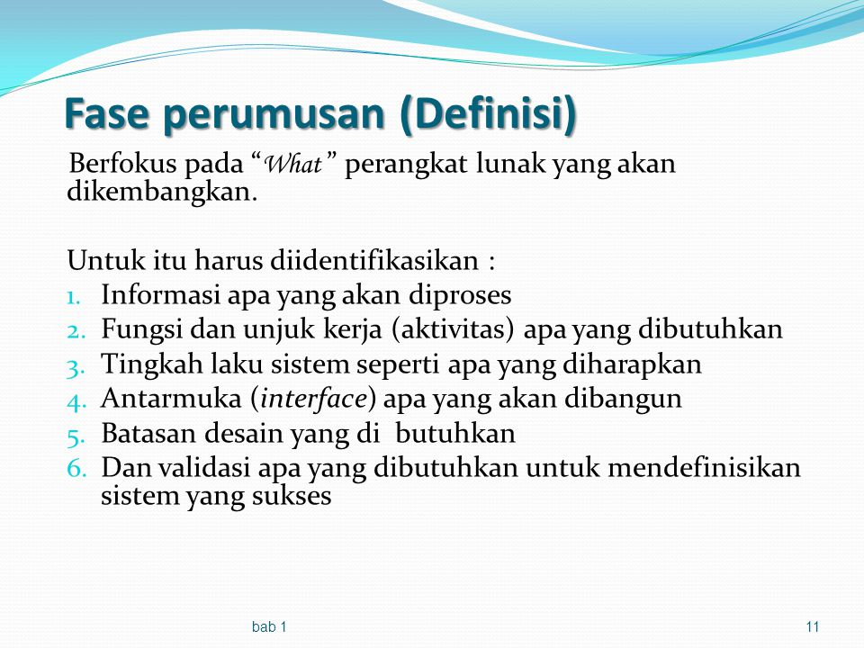 Fase perumusan (Definisi) Berfokus pada What perangkat lunak yang akan dikembangkan.