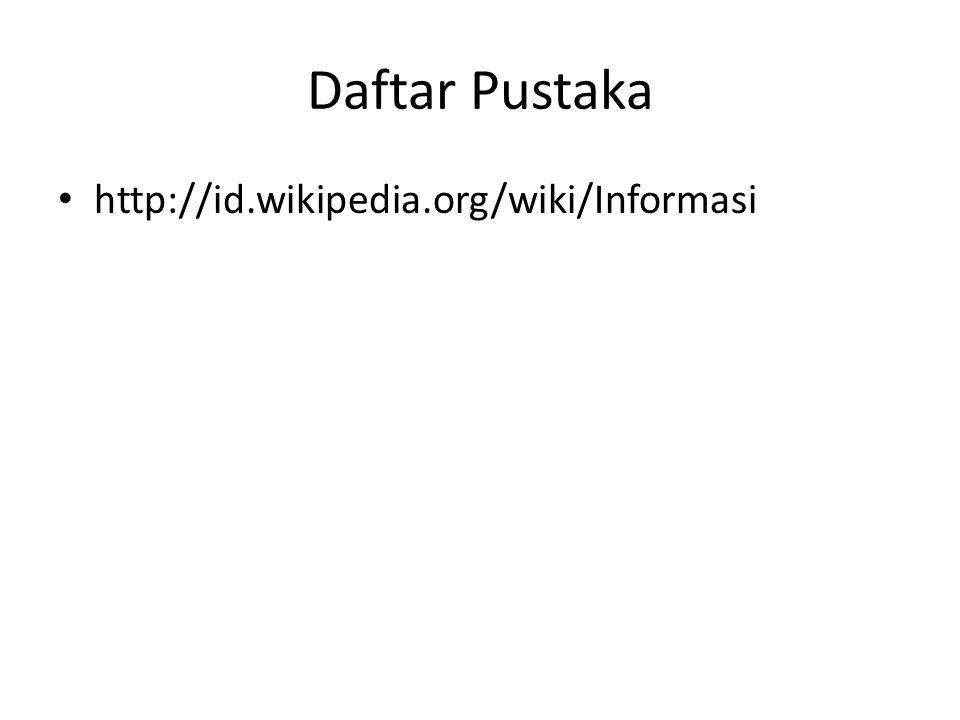 Daftar Pustaka http://id.wikipedia.org/wiki/Informasi