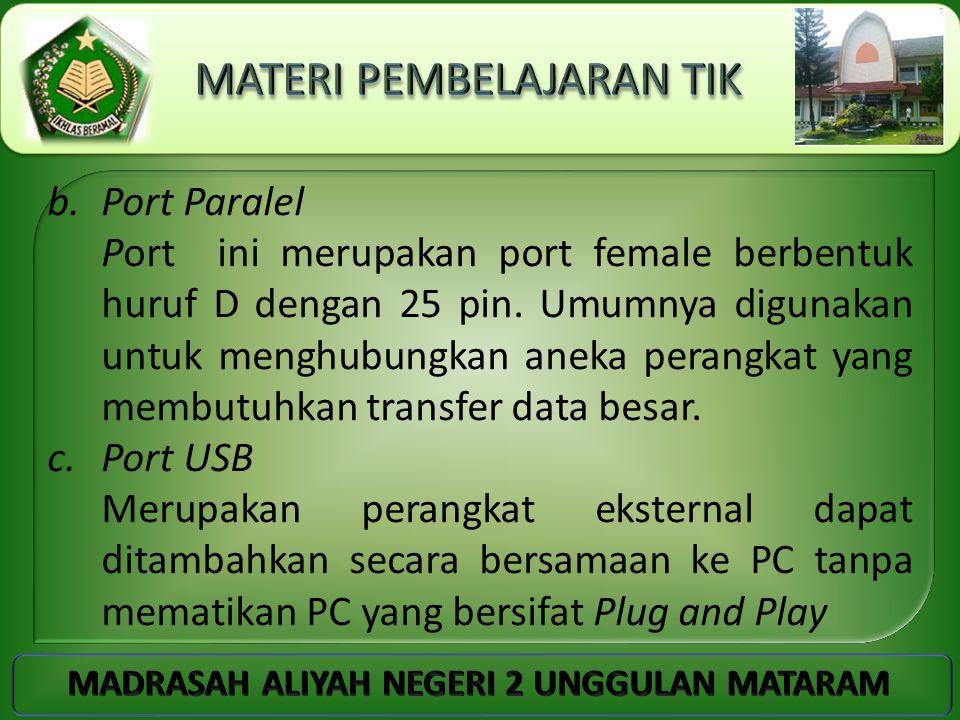 b.Port Paralel Port ini merupakan port female berbentuk huruf D dengan 25 pin. Umumnya digunakan untuk menghubungkan aneka perangkat yang membutuhkan
