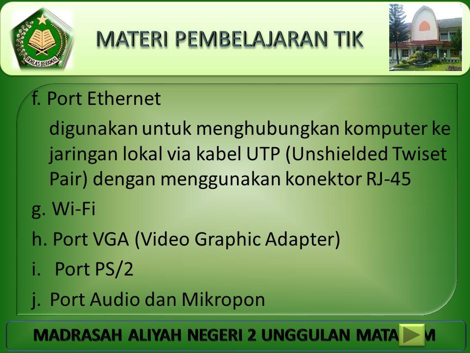 f. Port Ethernet digunakan untuk menghubungkan komputer ke jaringan lokal via kabel UTP (Unshielded Twiset Pair) dengan menggunakan konektor RJ-45 g.