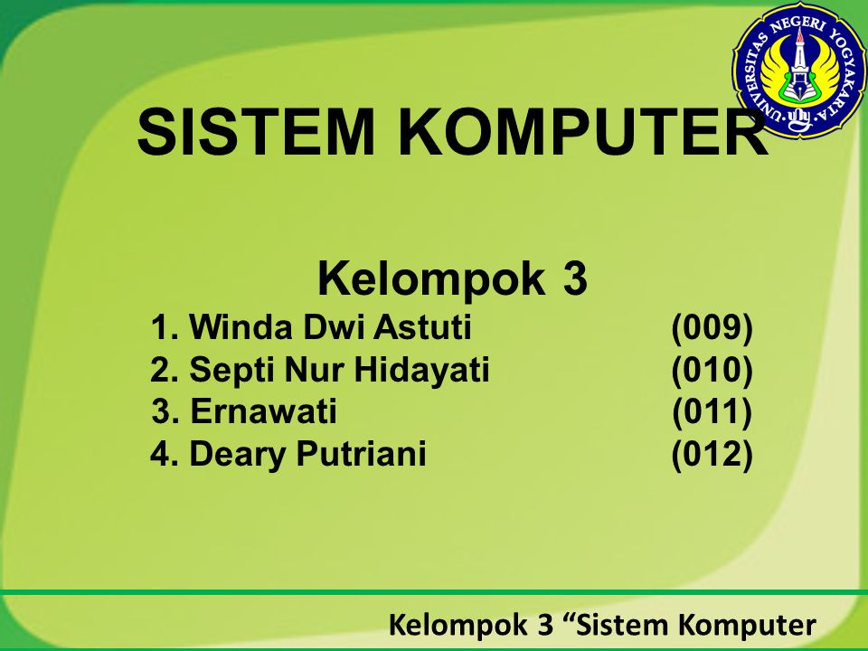 "Kelompok 3 ""Sistem Komputer SISTEM KOMPUTER Kelompok 3 1. Winda Dwi Astuti (009) 2. Septi Nur Hidayati (010) 3. Ernawati(011) 4. Deary Putriani (012)"