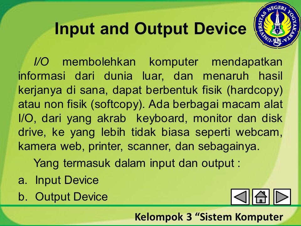 """Kelompok 3 """"Sistem Komputer Input and Output Device I/O membolehkan komputer mendapatkan informasi dari dunia luar, dan menaruh hasil kerjanya di sana"""