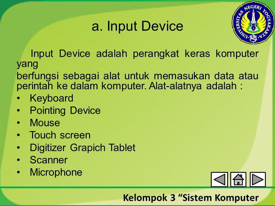 """Kelompok 3 """"Sistem Komputer a. Input Device Input Device adalah perangkat keras komputer yang berfungsi sebagai alat untuk memasukan data atau perinta"""