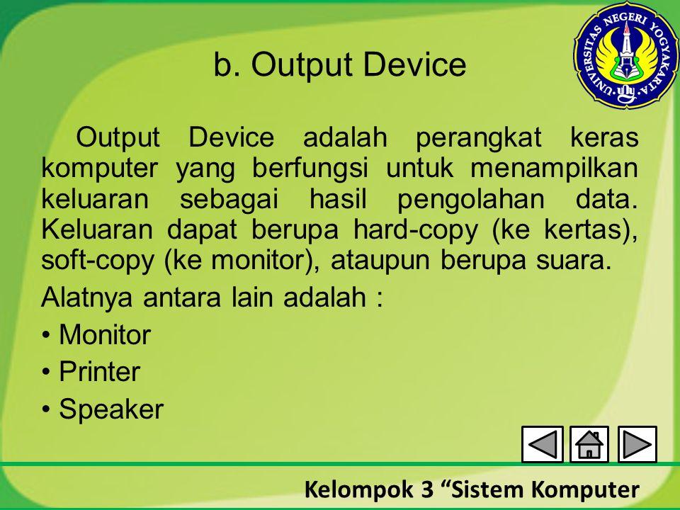 "Kelompok 3 ""Sistem Komputer b. Output Device Output Device adalah perangkat keras komputer yang berfungsi untuk menampilkan keluaran sebagai hasil pen"