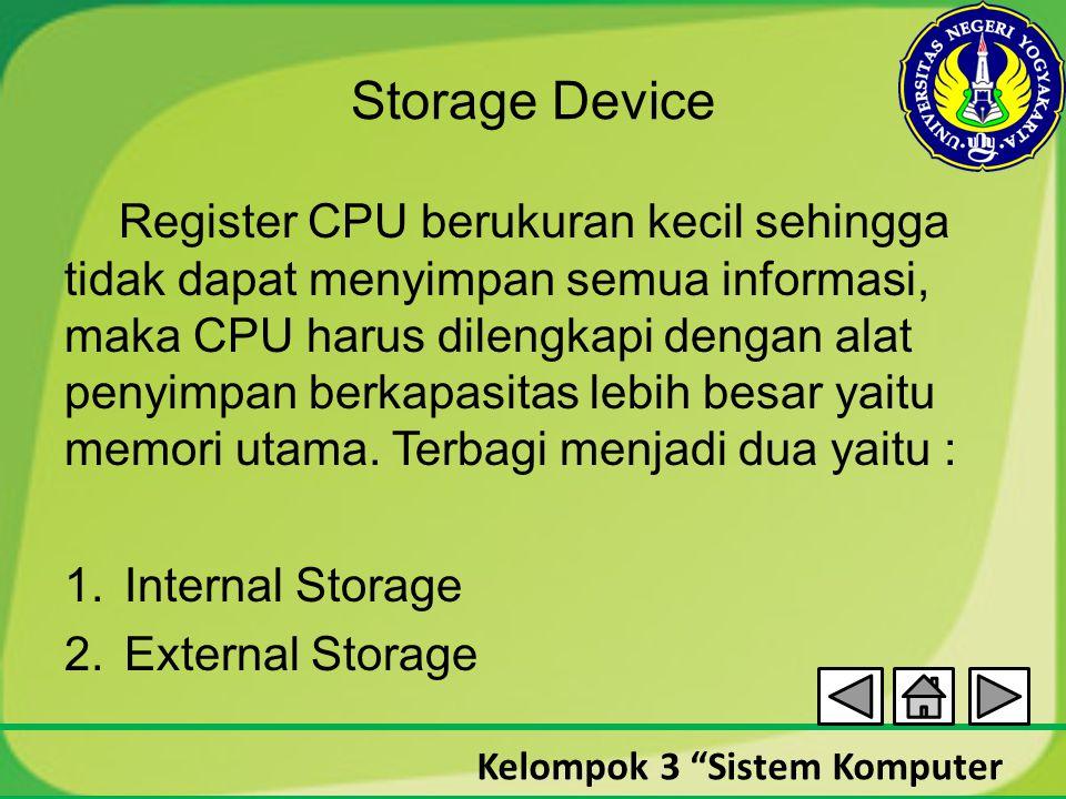 """Kelompok 3 """"Sistem Komputer Storage Device Register CPU berukuran kecil sehingga tidak dapat menyimpan semua informasi, maka CPU harus dilengkapi deng"""