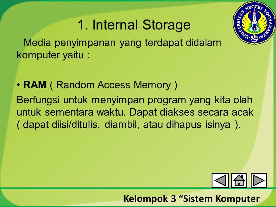 """Kelompok 3 """"Sistem Komputer 1. Internal Storage Media penyimpanan yang terdapat didalam komputer yaitu : RAM ( Random Access Memory ) Berfungsi untuk"""