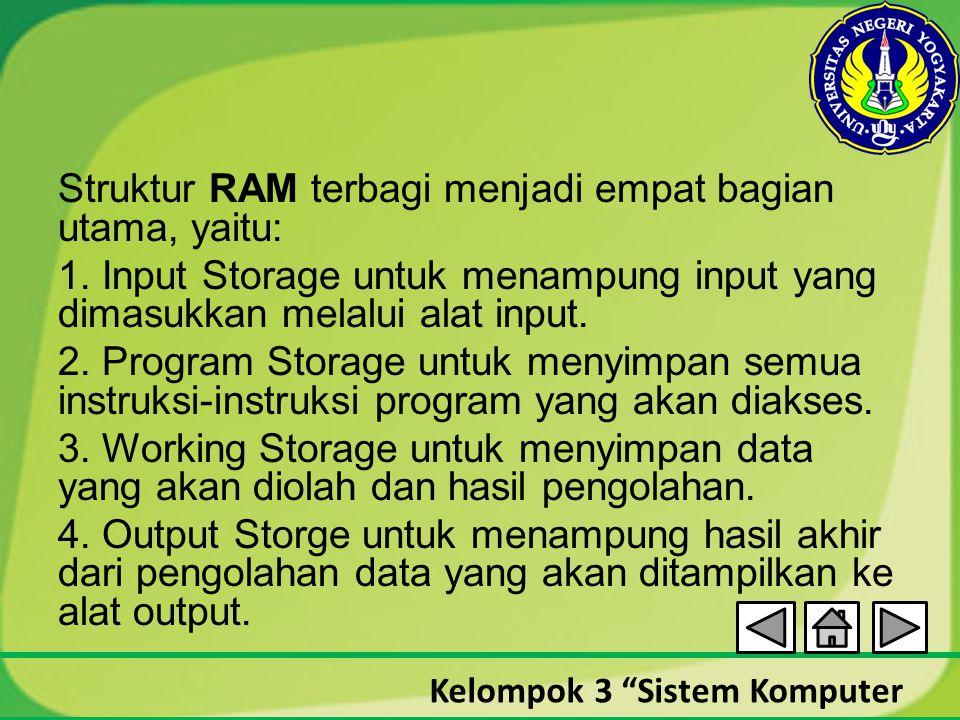 """Kelompok 3 """"Sistem Komputer Struktur RAM terbagi menjadi empat bagian utama, yaitu: 1. Input Storage untuk menampung input yang dimasukkan melalui ala"""