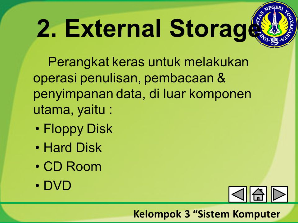 """Kelompok 3 """"Sistem Komputer 2. External Storage Perangkat keras untuk melakukan operasi penulisan, pembacaan & penyimpanan data, di luar komponen utam"""