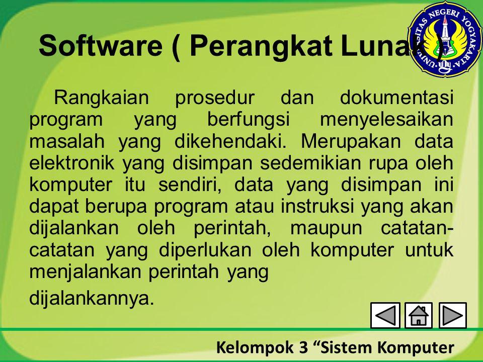 "Kelompok 3 ""Sistem Komputer Software ( Perangkat Lunak ) Rangkaian prosedur dan dokumentasi program yang berfungsi menyelesaikan masalah yang dikehend"