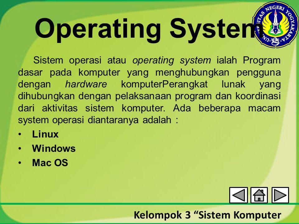 "Kelompok 3 ""Sistem Komputer Operating System Sistem operasi atau operating system ialah Program dasar pada komputer yang menghubungkan pengguna dengan"