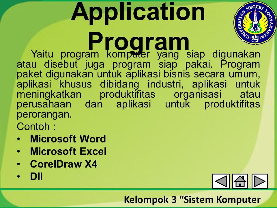 """Kelompok 3 """"Sistem Komputer Application Program Yaitu program komputer yang siap digunakan atau disebut juga program siap pakai. Program paket digunak"""