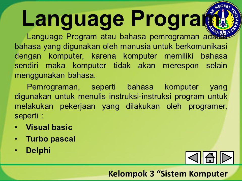 """Kelompok 3 """"Sistem Komputer Language Program Language Program atau bahasa pemrograman adalah bahasa yang digunakan oleh manusia untuk berkomunikasi de"""
