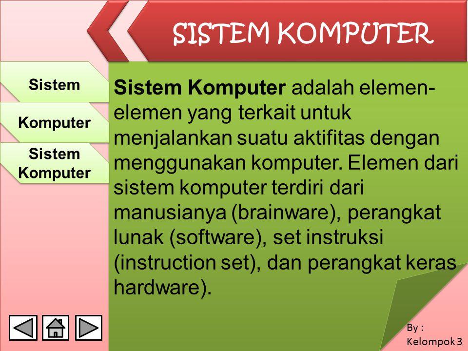 Sistem Komputer adalah elemen- elemen yang terkait untuk menjalankan suatu aktifitas dengan menggunakan komputer. Elemen dari sistem komputer terdiri