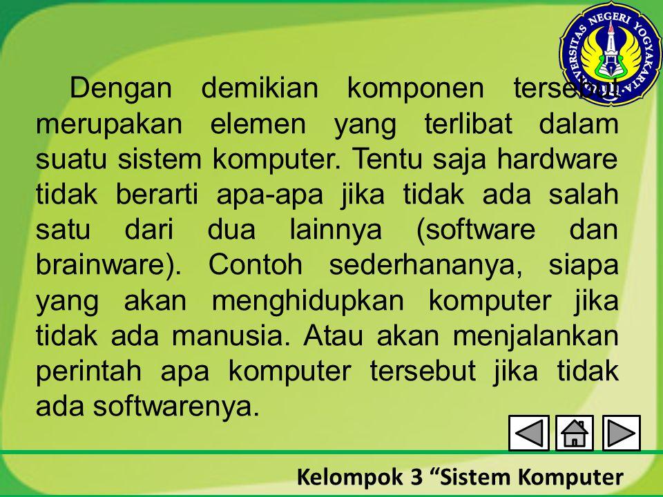 """Kelompok 3 """"Sistem Komputer Dengan demikian komponen tersebut merupakan elemen yang terlibat dalam suatu sistem komputer. Tentu saja hardware tidak be"""