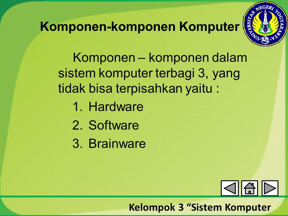 """Kelompok 3 """"Sistem Komputer Komponen-komponen Komputer Komponen – komponen dalam sistem komputer terbagi 3, yang tidak bisa terpisahkan yaitu : 1.Hard"""