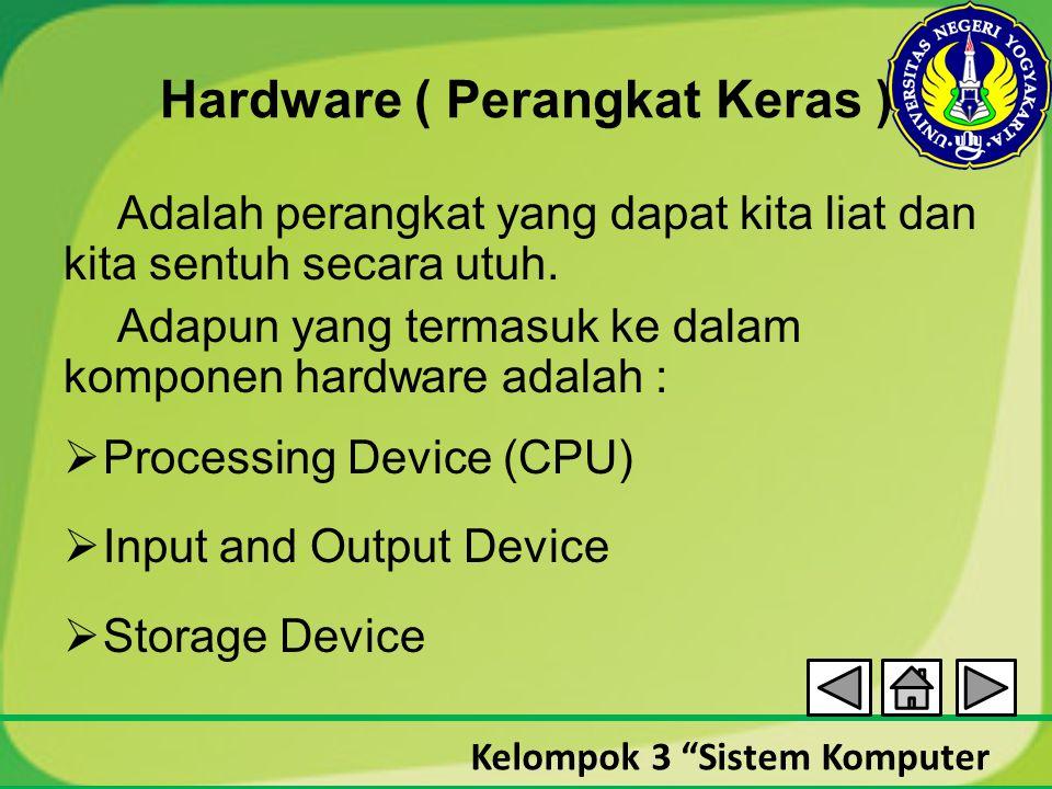 """Kelompok 3 """"Sistem Komputer Hardware ( Perangkat Keras ) Adalah perangkat yang dapat kita liat dan kita sentuh secara utuh. Adapun yang termasuk ke da"""