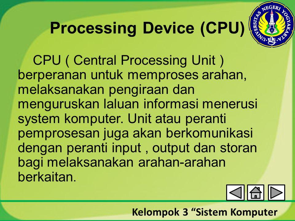 "Kelompok 3 ""Sistem Komputer Processing Device (CPU) CPU ( Central Processing Unit ) berperanan untuk memproses arahan, melaksanakan pengiraan dan meng"