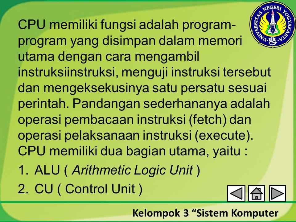 """Kelompok 3 """"Sistem Komputer CPU memiliki fungsi adalah program- program yang disimpan dalam memori utama dengan cara mengambil instruksiinstruksi, men"""
