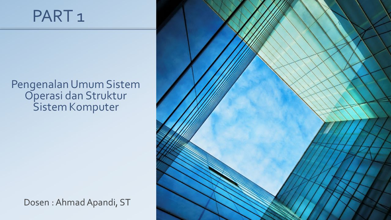 Pengenalan Umum Sistem Operasi dan Struktur Sistem Komputer Dosen : Ahmad Apandi, ST PART 1