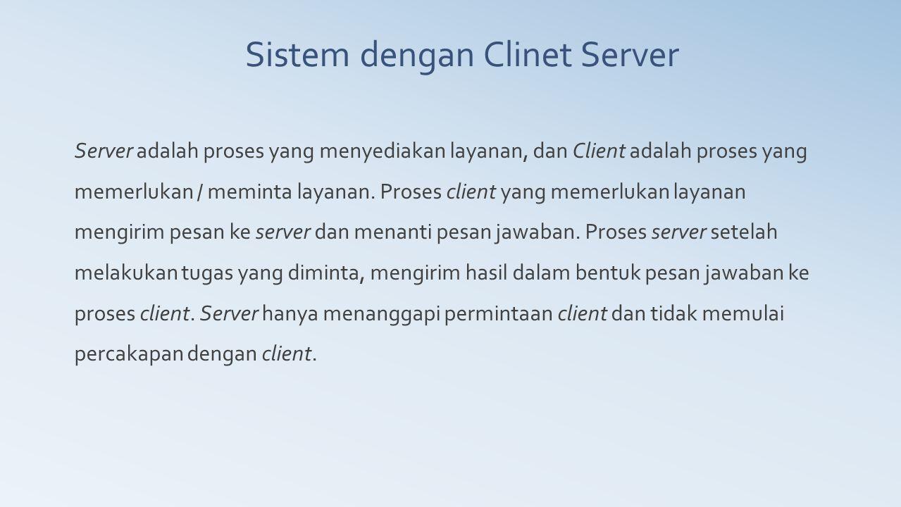 Server adalah proses yang menyediakan layanan, dan Client adalah proses yang memerlukan / meminta layanan. Proses client yang memerlukan layanan mengi
