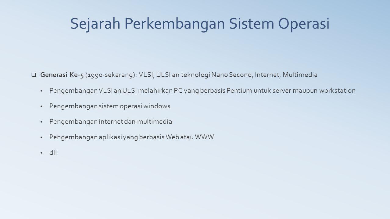  Generasi Ke-5 (1990-sekarang) : VLSI, ULSI an teknologi Nano Second, Internet, Multimedia Pengembangan VLSI an ULSI melahirkan PC yang berbasis Pent