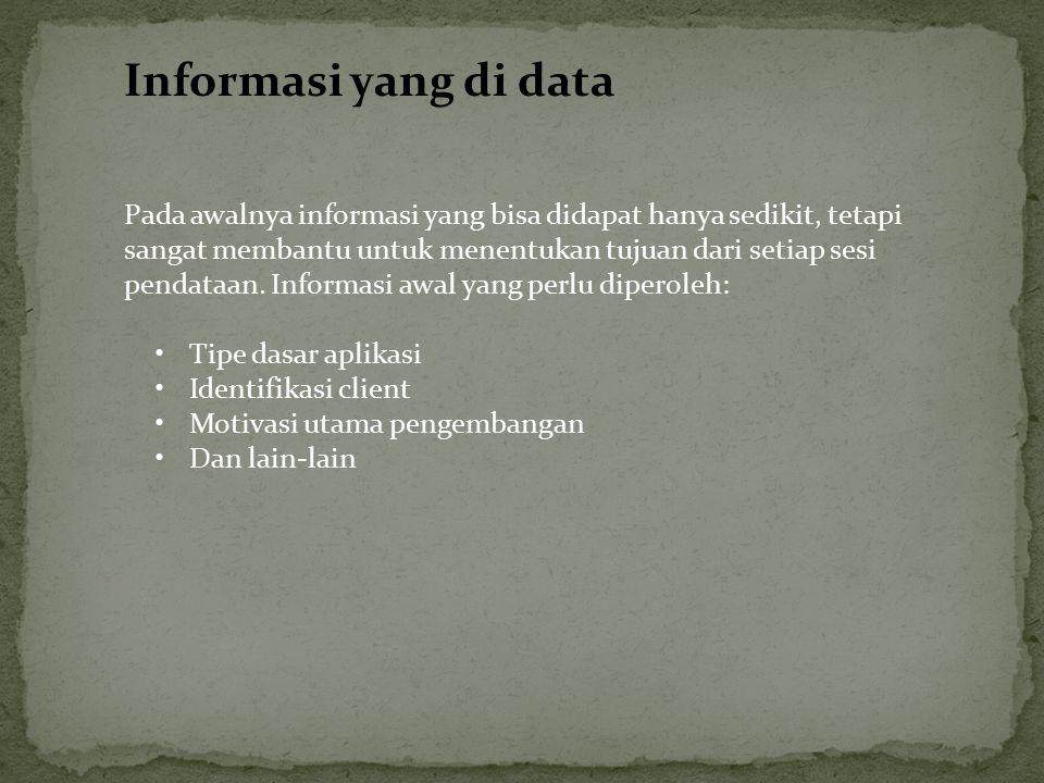 Informasi yang di data Pada awalnya informasi yang bisa didapat hanya sedikit, tetapi sangat membantu untuk menentukan tujuan dari setiap sesi pendata