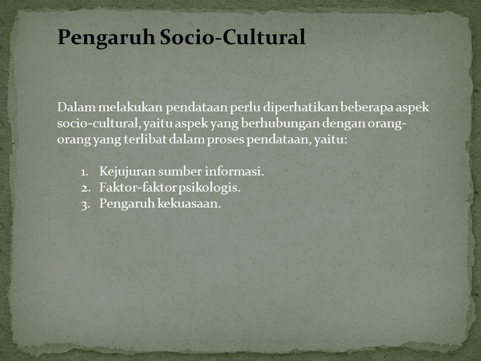 Dalam melakukan pendataan perlu diperhatikan beberapa aspek socio-cultural, yaitu aspek yang berhubungan dengan orang- orang yang terlibat dalam prose