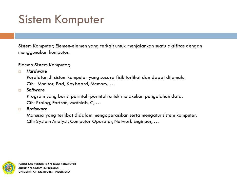 Sistem Komputer Sistem Komputer; Elemen-elemen yang terkait untuk menjalankan suatu aktifitas dengan menggunakan komputer. Elemen Sistem Komputer;  H