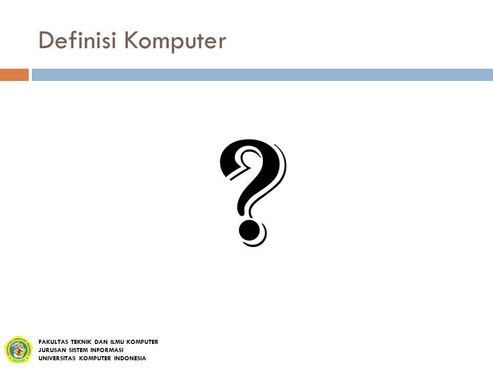 Definisi Komputer ? FAKULTAS TEKNIK DAN ILMU KOMPUTER JURUSAN SISTEM INFORMASI UNIVERSITAS KOMPUTER INDONESIA