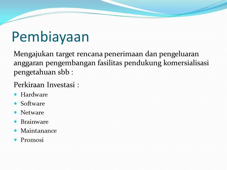 Pembiayaan Mengajukan target rencana penerimaan dan pengeluaran anggaran pengembangan fasilitas pendukung komersialisasi pengetahuan sbb : Perkiraan I