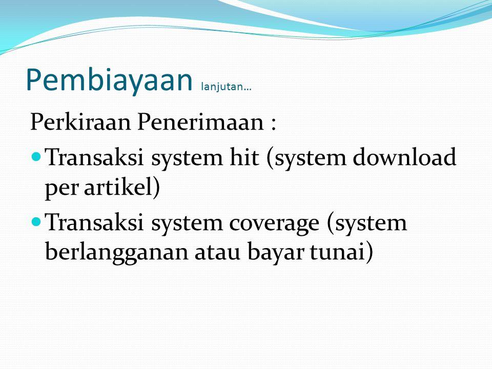 Pembiayaan lanjutan… Perkiraan Penerimaan : Transaksi system hit (system download per artikel) Transaksi system coverage (system berlangganan atau bay