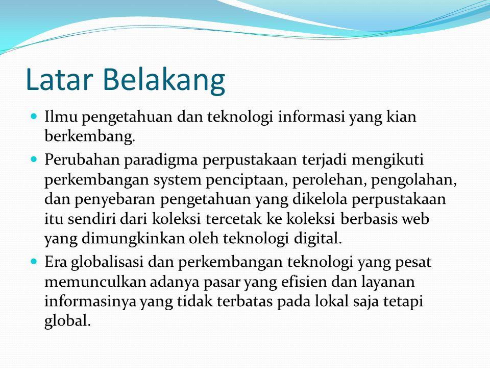 Latar Belakang Ilmu pengetahuan dan teknologi informasi yang kian berkembang. Perubahan paradigma perpustakaan terjadi mengikuti perkembangan system p